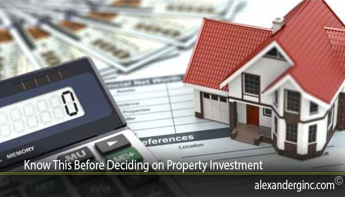Know This Before Deciding on Property Investment