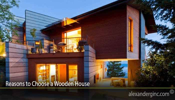 Reasons to Choose a Wooden House