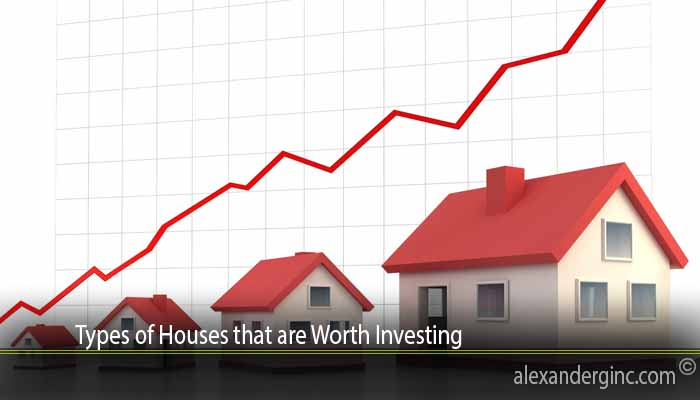 Types of Houses that are Worth Investing
